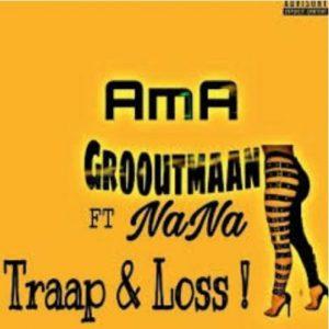 Ama Grooutmaan – Traap x Loss (Amapiano) Ft. Nana