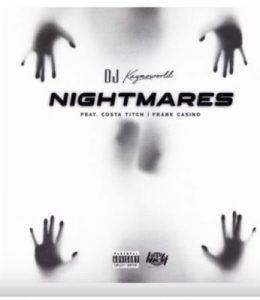 DJ Kaymoworld – Nightmares Ft Costa Titch & Frank Casino