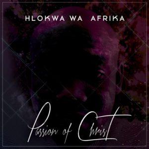 Hlokwa Wa Afrika – Passion of Christa