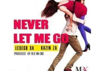 Lesego SA – Never Let Me Go Ft. Kazin ZA