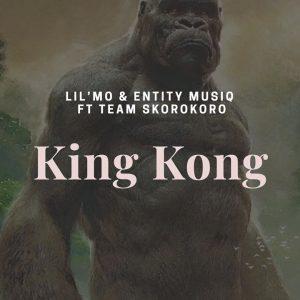 Lil'Mo – King Kong (Gangter MusiQ) ft Team Skorokoro & Entity MusiQ