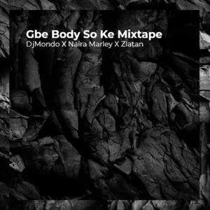 ALBUM: DjMondo, Naira Marley & Zlatan – Gbe Body So Ke Mixtape