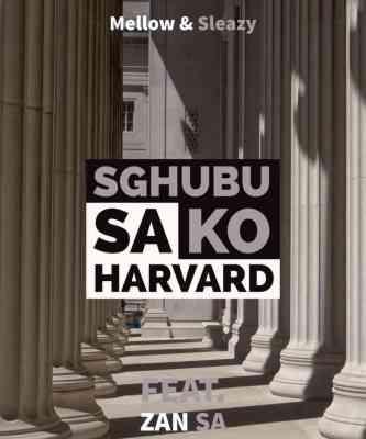 Mellow & Sleazy – Sghubu Sa Ko Harvard Ft. Djy Zan SA