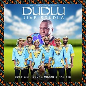 Dust N – Dudlu Feat. Young Mbazo & Pacific