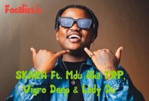 Focalistic – SKARA Ft. Mdu Aka TRP, Vigro Deep & Lady Du (Type Beat)