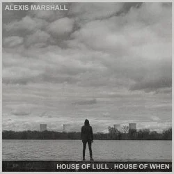 ALBUM: Alexis Marshall – House of Lull . House of When