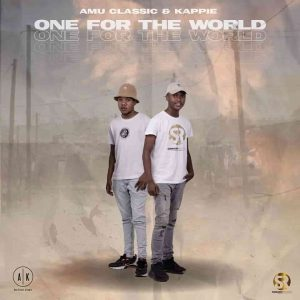 Amu Classic & Kappie One For The World Album Mp3 Download 2021