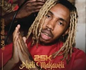 Album: 25K – Pheli Makaveli