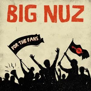 ALBUM: Big Nuz – For the Fans