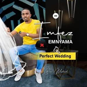 ALBUM: Imfezemnyama – Perfect Wedding