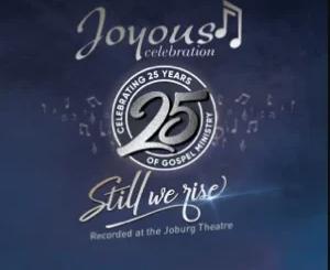Album: Joyous Celebration - Joyous Celebration 25 – Still We Rise: Live At The Joburg Theatre (Live)