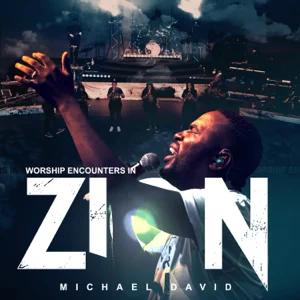 ALBUM: Michael David – Worship Encounters in Zion