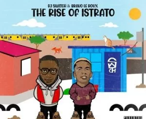 Ep: DJ Switch & Bravo Le Roux – The Rise of Istrato