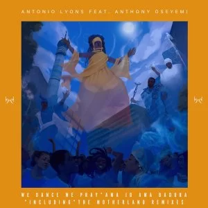 Ep: Antonio Lyons – We Dance We Pray (Motherland Remixes)