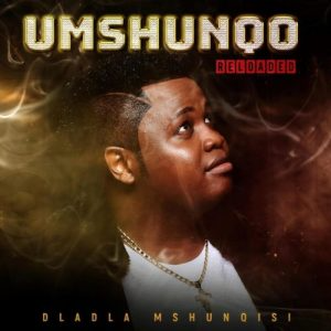 Ep: Dladla Mshunqisi – Umshunqo Reloaded