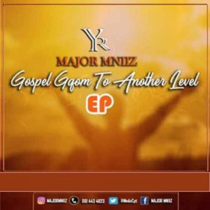 Ep: Major Mniiz – Gospel Gqom To Another Level