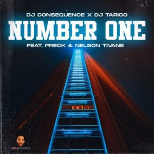 DJ Consequence & DJ Tarico – Number One ft. Preck & Nelson Tivane DOWNLOAD Mp3